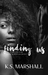 Finding Us by K.S. Marshall