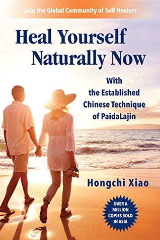 Heal Yourself Naturally Now: With the Established Chinese Technique of PaidaLajin