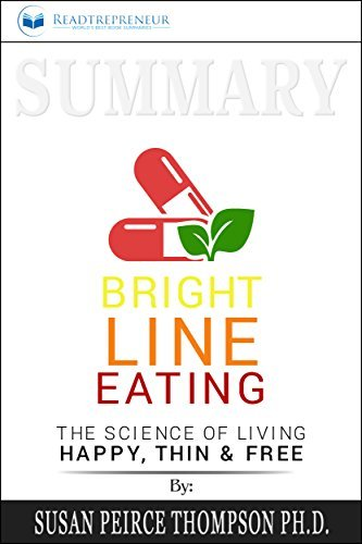 Summary: Bright Line Eating: The Science of Living Happy, Thin & Free