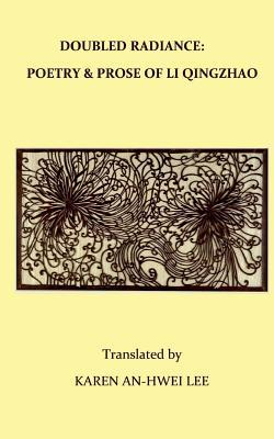 Double Radiance: Poetry and Prose of Li Qingzhao
