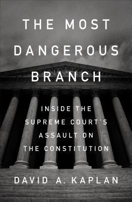 192adee8 The Most Dangerous Branch: Inside the Supreme Court's Assault on the  Constitution