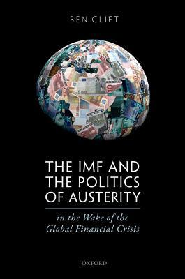 The IMF and the Politics of Austerity in the Wake of the Global Financial Crisis