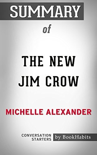 Summary of The New Jim Crow: Mass Incarceration in the Age of Colorblindness: Conversation Starters