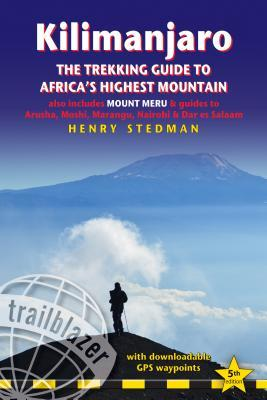 Kilimanjaro - The Trekking Guide to Africa's Highest Mountain: All-In-One Guide for Climbing Kilimanjaro. Includes Getting to Tanzania and Kenya, Town Guides to Nairobi, Dar Es Salaam, Arusha, Moshi and Marangu. Routes Covered on 35 Detailed Hiking Maps. par Henry Stedman