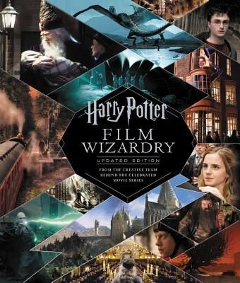 Harry Potter Film Wizardry: Updated Edition: From the Creative Team Behind the Celebrated Movie Series