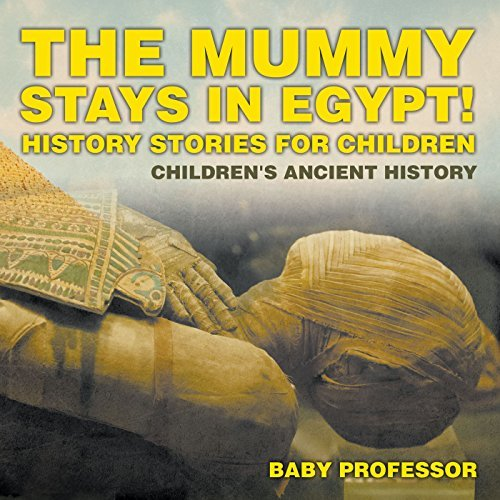 The Mummy Stays in Egypt! History Stories for Children | Children's Ancient History