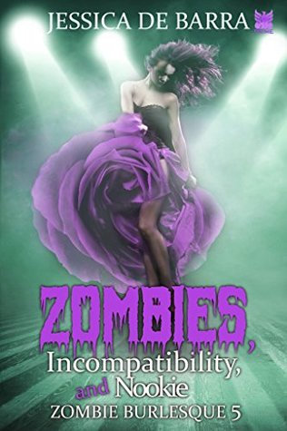 Zombies, Incompatibility, and Nookie (Zombie Burlesque Book 5)