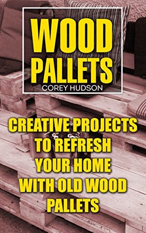 Wood Pallets: Creative Projects To Refresh Your Home With Old Wood Pallets