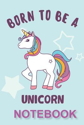 Born to Be a Unicorn Notebook: Doodle, Write, Drew and Journal