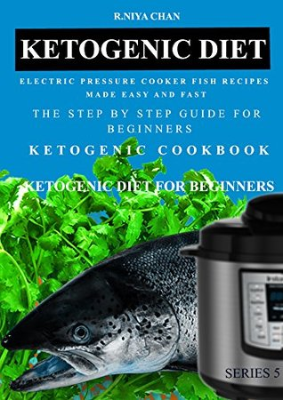 Ketogenic Diet: Electric Pressure Cooker fish Recipes Made Easy and Fast: The Step by Step Guide For Beginners: Ketogenic Cookbook: Ketogenic Diet For Beginners
