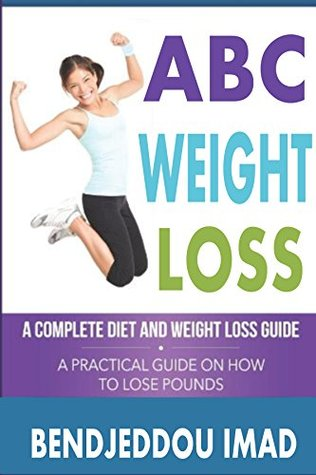 THE ABC OF WEIGHT LOSS HABITS: complete diet and weight loss guide , a pratical on how to lose pounds