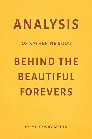 Analysis of Katherine Boo's Behind the Beautiful Forevers by Milkyway Media