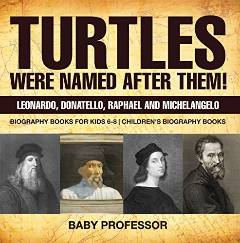 Turtles Were Named After Them! Leonardo, Donatello, Raphael and Michelangelo - Biography Books for Kids 6-8 | Children's Biography Books