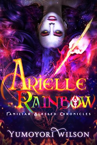 Arielle Rainbow (Familiar Blessed Chronicles Book 1)