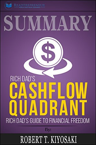 Summary: Rich Dad's CASHFLOW Quadrant: Rich Dad's Guide to Financial Freedom