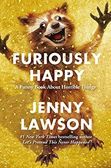 Furiously Happy: A Funny Book About Horrible Things (Hardcover)