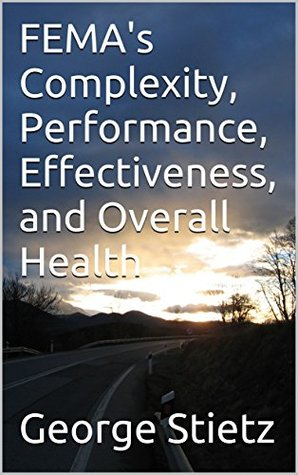 FEMA's Complexity, Performance, Effectiveness, and Overall Health