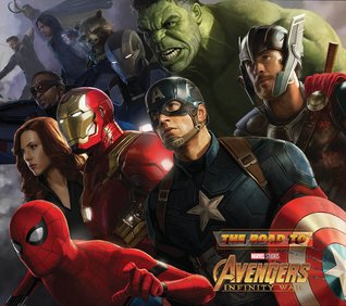 The Road to Marvel's Avengers: Infinity War - The Art of the Marvel Cinematic Universe