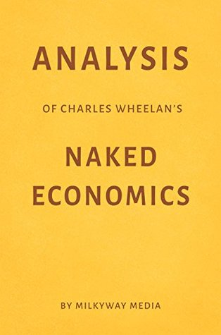 Analysis of Charles Wheelan's Naked Economics by Milkyway Media
