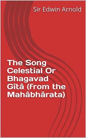 The Song Celestial Or Bhagavad Gîtâ