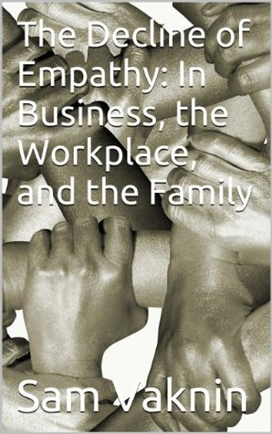 The Decline of Empathy: In Business, the Workplace, and the Family