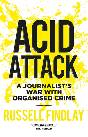 Acid attack a journalists war with organised crime by russell findlay 34957312 fandeluxe Choice Image