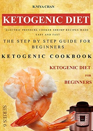 Ketogenic diet: Electric Pressure Cooker Shrimp Recipes Made Easy and Fast: The Step by Step Guide For Beginners: Ketogenic cookbook: Ketogenic Diet For Beginners