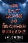 The Last Laugh of Edouard Bresson by Amélie Antoine