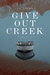 Give Out Creek by J.G. Toews