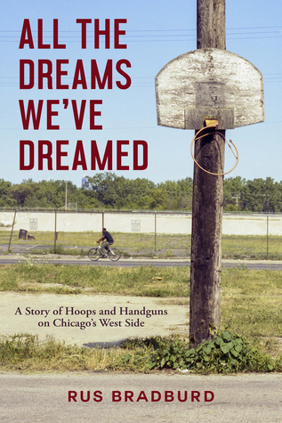 All the Dreams We've Dreamed: A Story of Hoops and Handguns on Chicago's West Side 978-1613739310 DJVU PDF