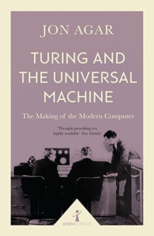 Turing and the Universal Machine: The Making of the Modern Computer