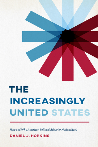 The Increasingly United States: How and Why American Political Behavior Nationalized