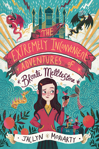 The Extremely Inconvenient Adventures of Bronte Mettlestone (Kingdoms and Empires #1) by Jaclyn Moriarty