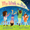 My Wish for You: A Message for Every Girl and Girl at Heart: Lessons from My Six-Year-Old Daughter