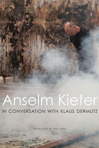 Art Just Barely Survives: Anselm Kiefer in Conversation with Klaus Dermutz