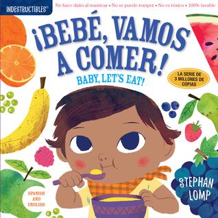 Indestructibles: Baby, Let's Eat! / ¡Bebé, Vamos a Comer! por Stephan Lomp, Amy Pixton