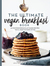 The Ultimate Vegan Breakfast Book: 80 Mouthwatering Plant-Based Recipes You'll Want to Wake Up For