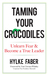 Taming Your Crocodiles: Unlearn Fear & Become a True Leader