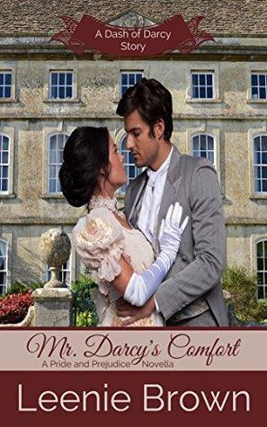 Mr Darcys Comfort A Pride And Prejudice Novella By Leenie Brown