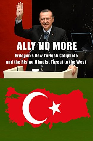 Ally No More: Erdogan's New Turkish Caliphate and the Rising Jihadist Threat to the West