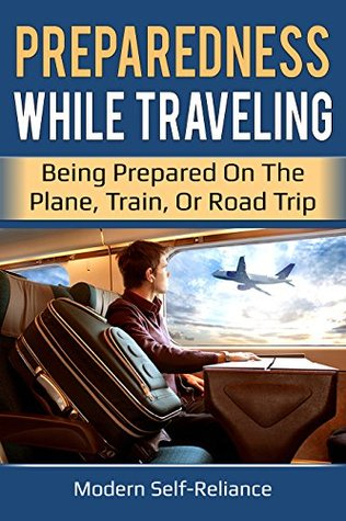 Preparedness While Traveling: Being Prepared on the Plane, Train, or Road Trip
