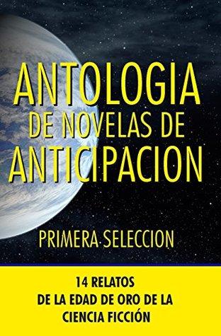 Antologia de Novelas de Anticipacion I: Primera seleccion (Antologia de Novelas de Anticipacin) (Volume 1)