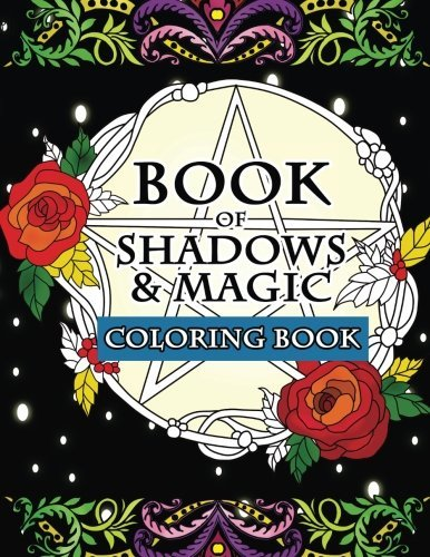 Book of Shadows & Magic Coloring Book: An Enchanted Witch's Fantasy Coloring Activity Book with Intricate Mandala Designs, Crystals, Spells, Mythical ... Coloring Pages to Relieve Stress and Relax