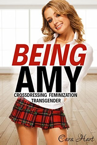 Being Amy: A Transgender Novella (Feminization, Crossdressing, Transgender)