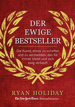 Der ewige Bestseller: Die Kunst, etwas zu schaffen und zu vermarkten, das für immer bleibt und sich ewig verkauft