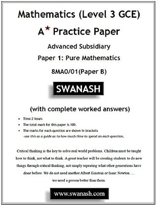 Mathematics (Level 3 GCE) A Star Practice Paper with Answers for Edexcel and Pearson examinations: Advanced Subsidiary Paper 1: Pure Mathematics 8MA0/01(Paper B) (SWANASH Book 2018)