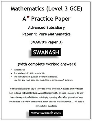 Mathematics (Level 3 GCE) A Star Practice Paper with Answers for Edexcel and Pearson examinations: Advanced Subsidiary Paper 1: Pure Mathematics 8MA0/01(Paper J) (SWANASH Book 2018)
