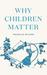 Why Children Matter by Douglas Wilson