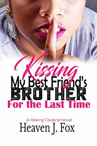 Kissing My Best Friend's Brother: For the Last Time (Book 4 of 4) (Kissing Cousins)