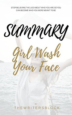 Summary: Girl, Wash Your Face: Stop Believing the Lies About Who You Are so You Can Become Who You Were Meant to Be Rachel Hollis